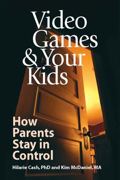 Video Games & Your Kids: How Parents Stay in Control By: Hilarie Cash