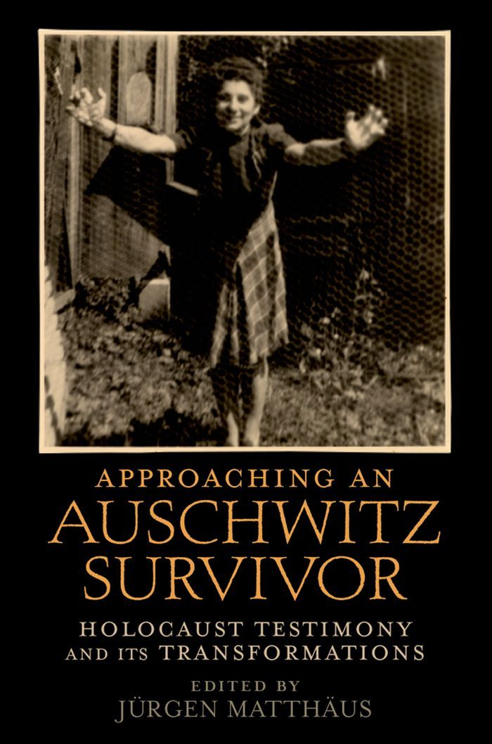 Approaching an Auschwitz Survivor : Holocaust Testimony and its Transformations By: Jurgen Matthaus