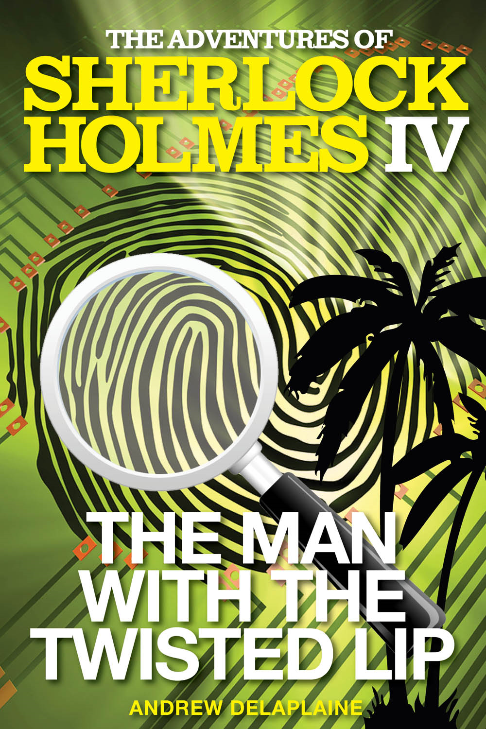 The Man with the Twisted Lip (The Adventures of Sherlock Holmes IV) By: Andrew Delaplaine