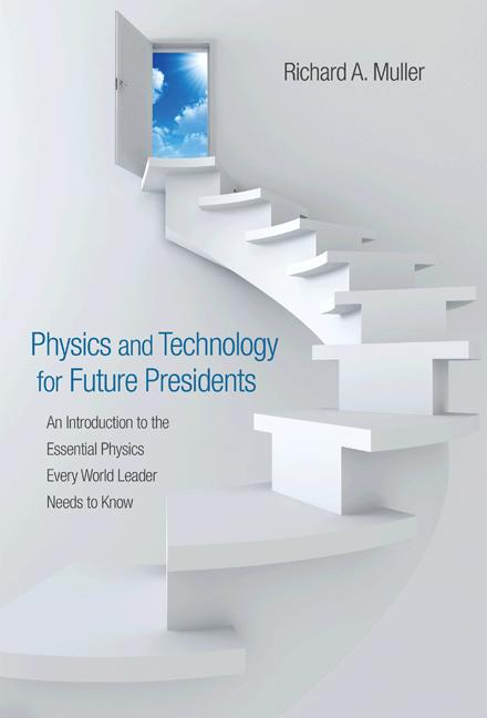 Physics and Technology for Future Presidents By: Richard A. Muller