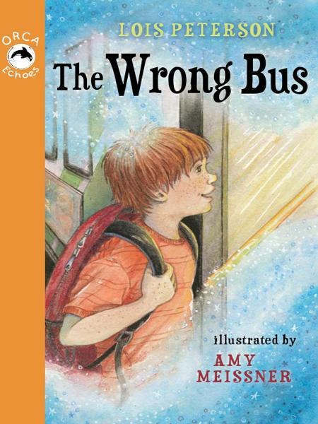 The Wrong Bus By: Lois Peterson,Amy Meissner