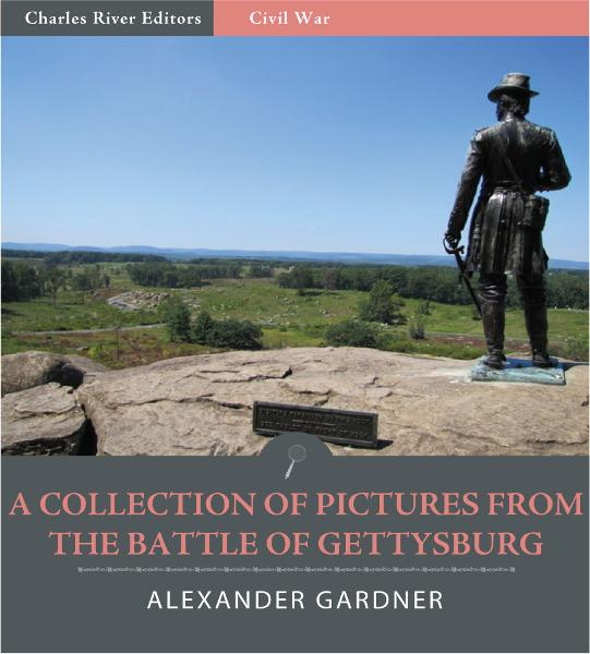 A Collection of Pictures from the Battle of Gettysburg