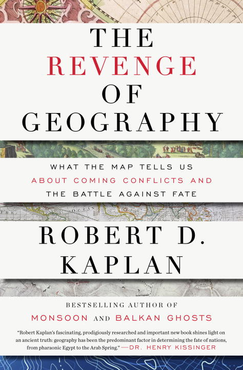 The Revenge of Geography By: Robert D. Kaplan