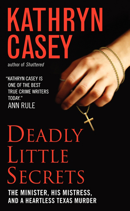 Deadly Little Secrets By: Kathryn Casey