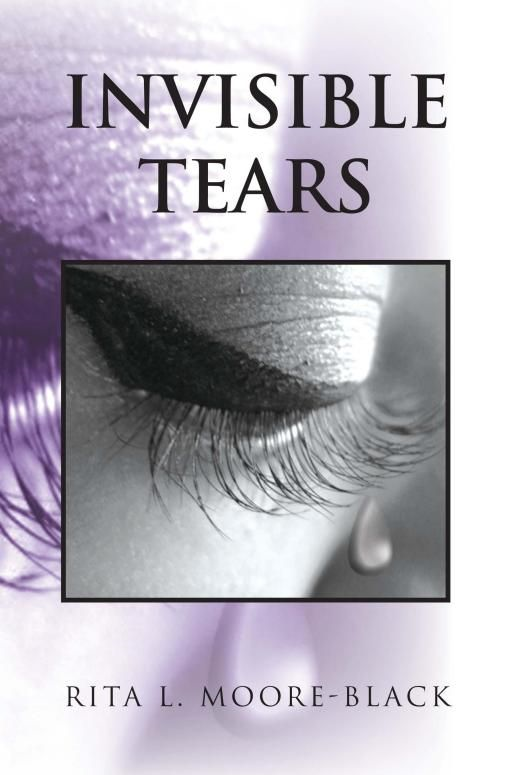 Invisible Tears By: Rita L. Moore-Black