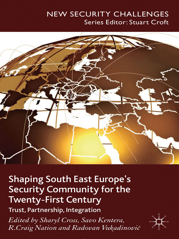 Shaping South East Europe's Security Community for the Twenty-First Century Trust,  Partnership,  Integration