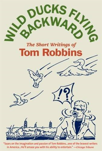Wild Ducks Flying Backward By: Tom Robbins