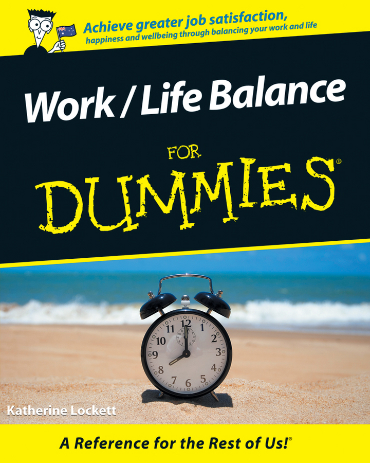 Work / Life Balance For Dummies By: Katherine Lockett
