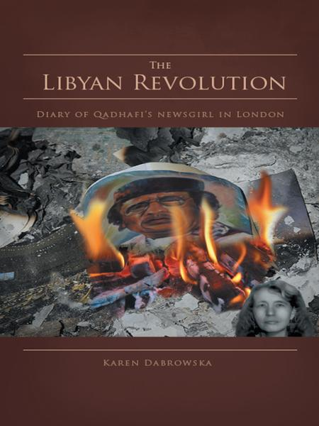 The Libyan Revolution By: Karen Dabrowska