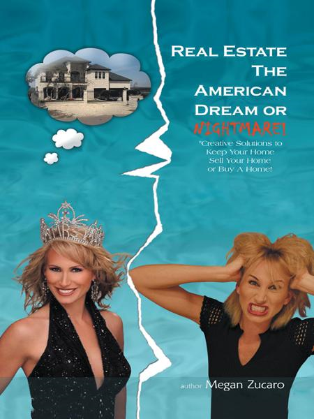 Real Estate The American Dream? or Nightmare? By: Megan Zucaro