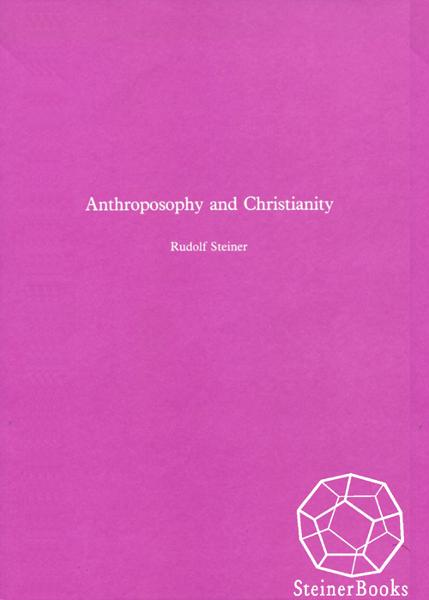 Anthroposophy and Christianity By: Rudolf Steiner