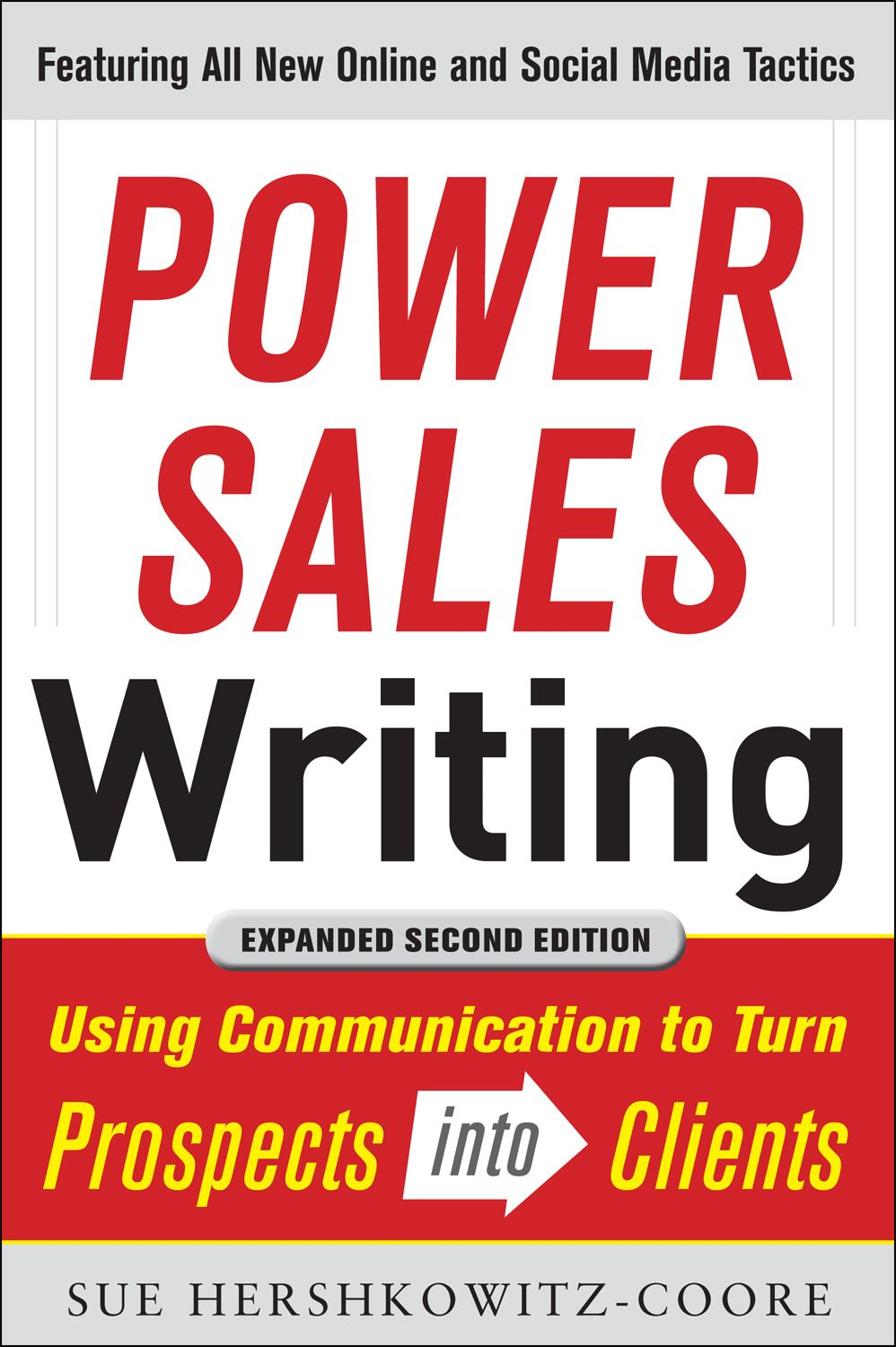 Power Sales Writing, Revised and Expanded Edition: Using Communication to Turn Prospects into Clients By: HERSHKOWITZ-COORE