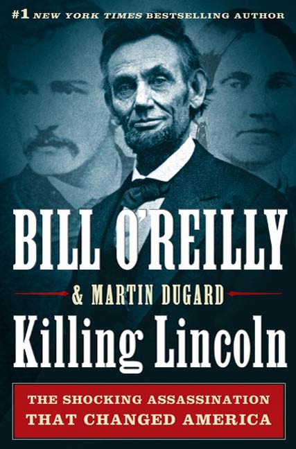Killing Lincoln By: Bill O'Reilly,Martin Dugard