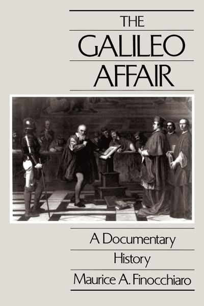 The Galileo Affair: A Documentary History By: Finocchiaro, Maurice A.