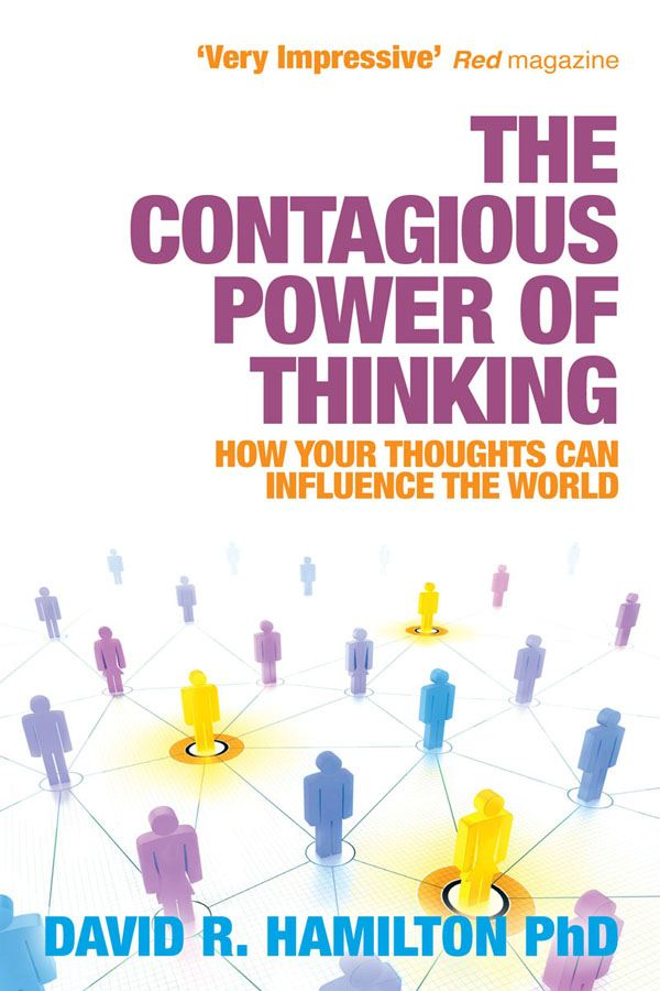 The Contagious Power of Thinking By: David Hamilton