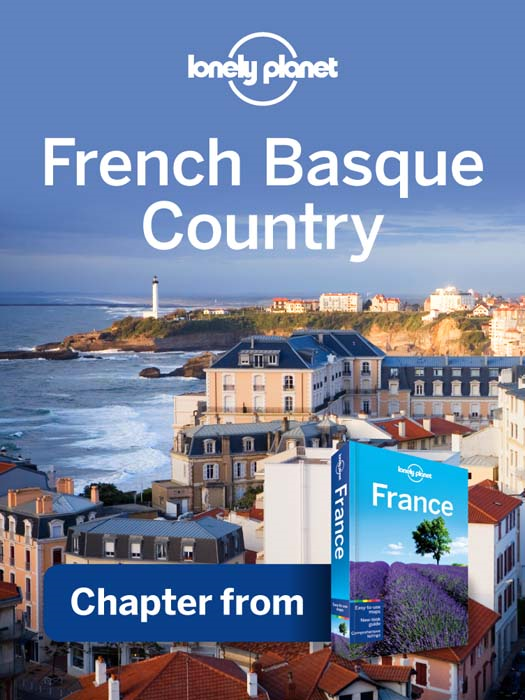 Lonely Planet French Basque Country & The Pyranees Chapter from France Travel Guide