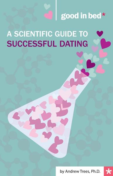 A Scientific Guide to Successful Dating By: Andrew Trees Ph.D.