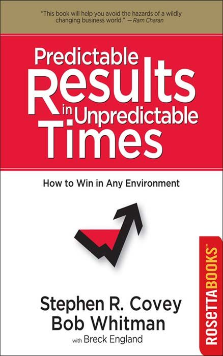 Predictable Results in Unpredictable Times By: Stephen R. Covey