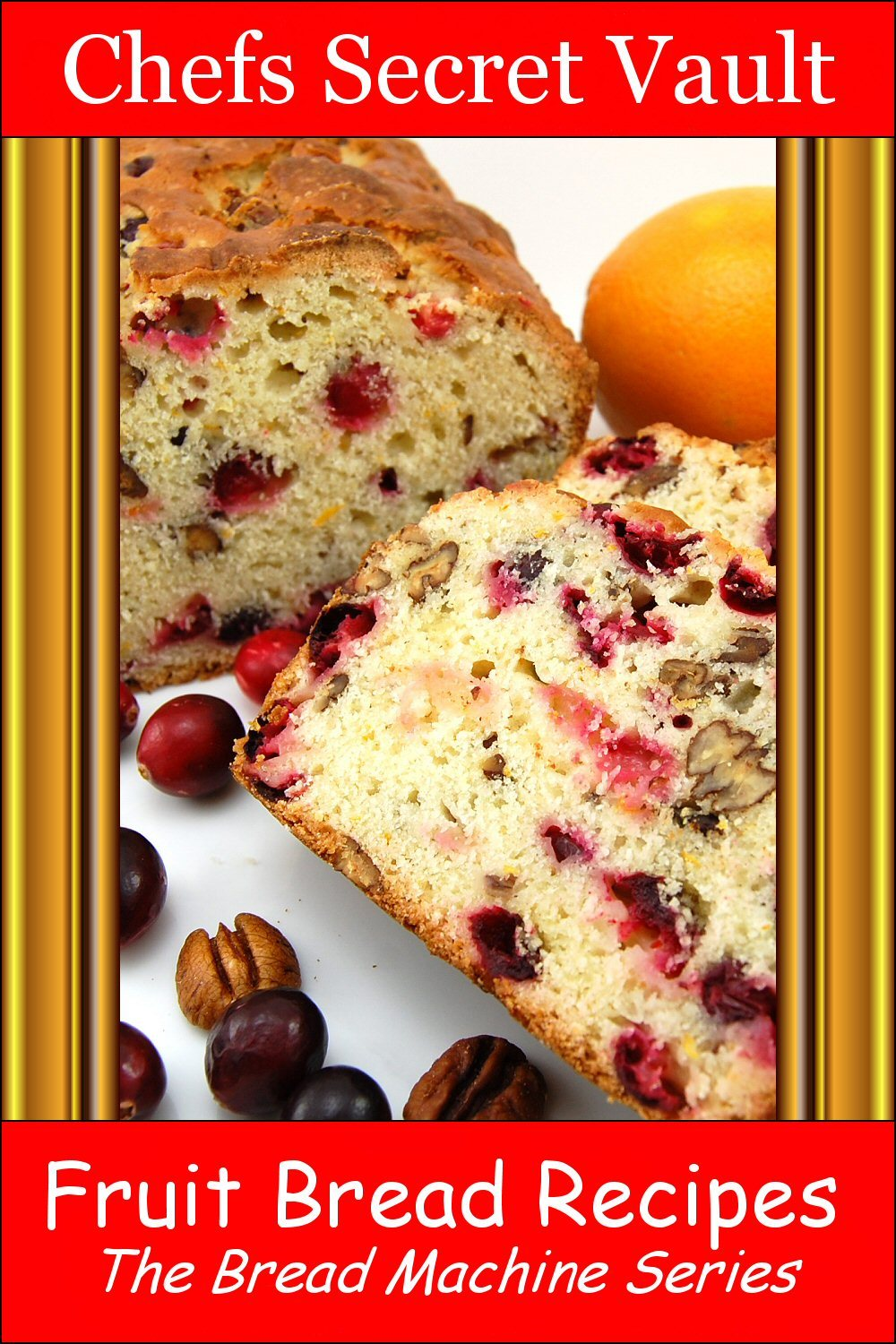 Fruit Bread Recipes: The Bread Machine Series By: Chefs Secret Vault
