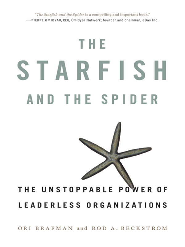 The Starfish and the Spider: The Unstoppable Power of Leaderless Organizations By: Ori Brafman,Rod A. Beckstrom