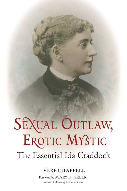 Sexual Outlaw Erotic Mystic: The Essential Ida Craddock