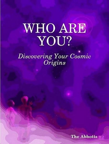 Who Are You?: Discovering Your Cosmic Origins By: The Abbotts