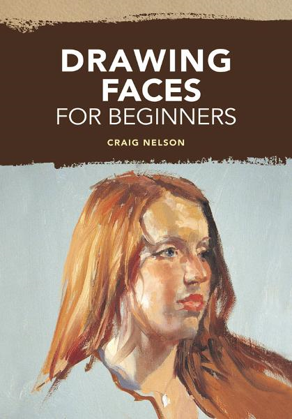 Drawing Faces for Beginners By: Craig Nelson