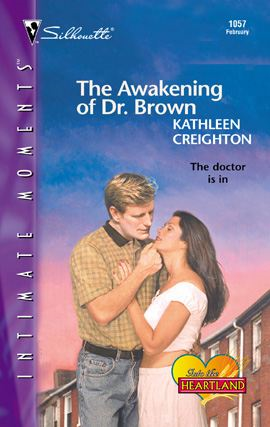 The Awakening of Dr. Brown By: Kathleen Creighton