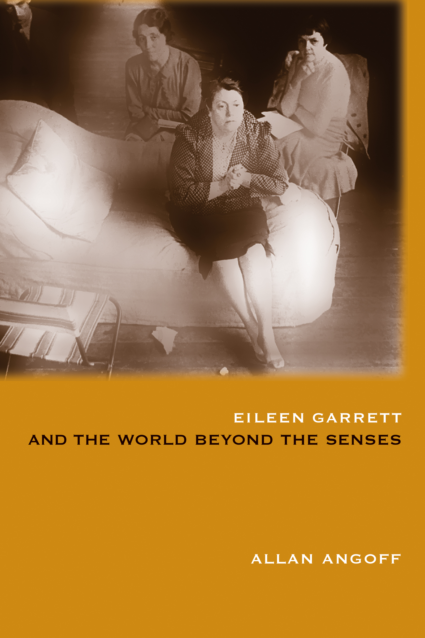 Eileen Garrett and the World Beyond the Senses By: Allan Angoff,Lisette Coly