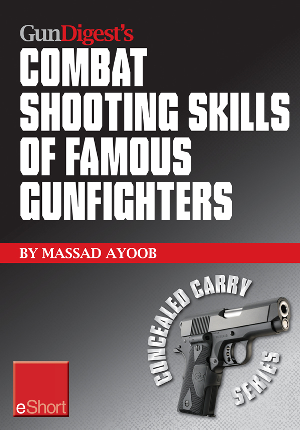 Gun Digest's Combat Shooting Skills of Famous Gunfighters eShort: Massad Ayoob discusses combat shooting & handgun skills gleaned from three famous gunfighters – Wyatt Earp, Charles Askins, Jr., and Jim Cirillo.