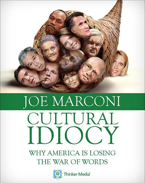 Cultural Idiocy: Why America is Losing the War of Words By: Joe Marconi