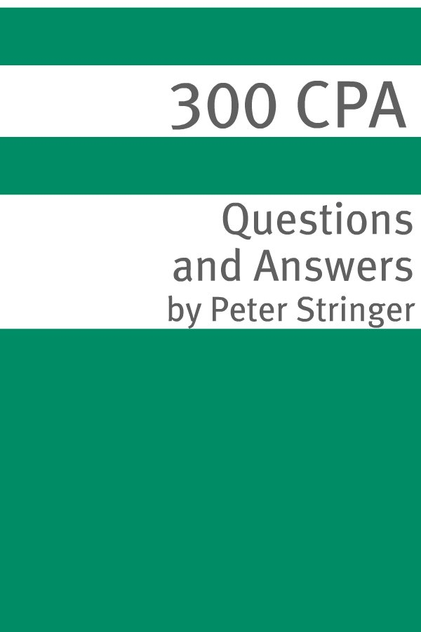 300+ CPA (Certified Public Accountant) Exam Questions and Answers By: Rebecca Robinson