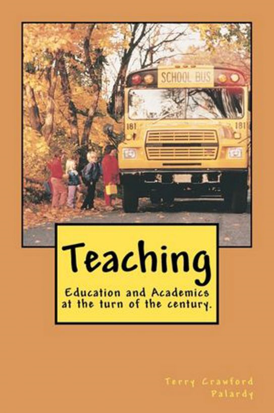 Teaching Education and Academics at the Turn of the Century By: Terry Crawford Palardy