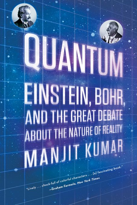 Quantum: Einstein, Bohr, and the Great Debate about the Nature of Reality By: Manjit Kumar