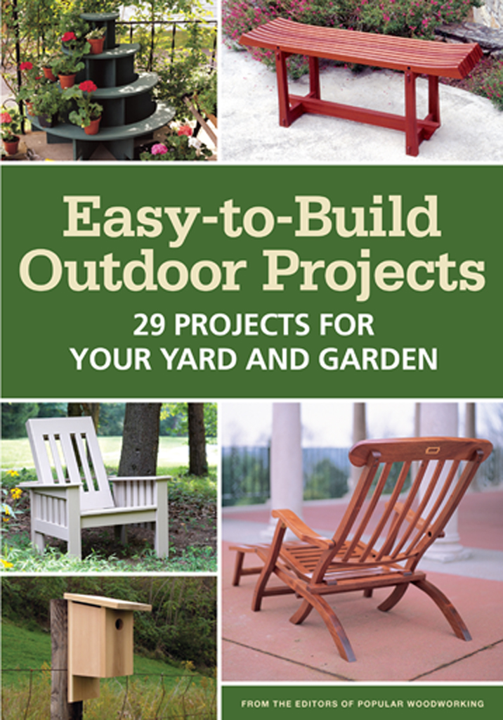 Easy-to-Build Outdoor Projects 29 Projects for Your Yard and Garden