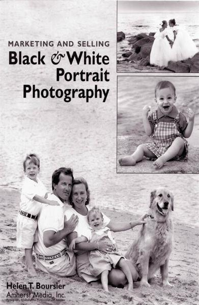 Marketing and Selling Black & White Portrait Photography By: Helen T. Boursier
