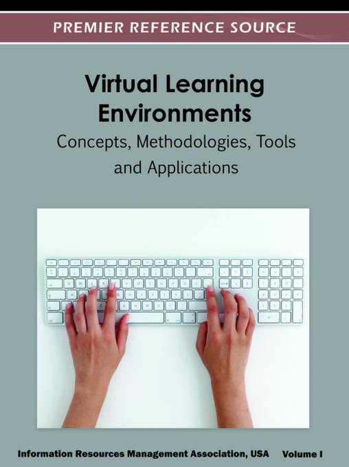 Virtual Learning Environments: Concepts, Methodologies, Tools and Applications By: Management Association, USA, Information