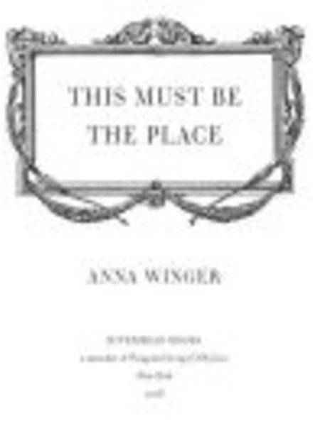 This Must Be the Place By: Anna Winger