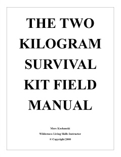 The Two Kilogram Survival Kit Field Manual By: Mors Kochanski