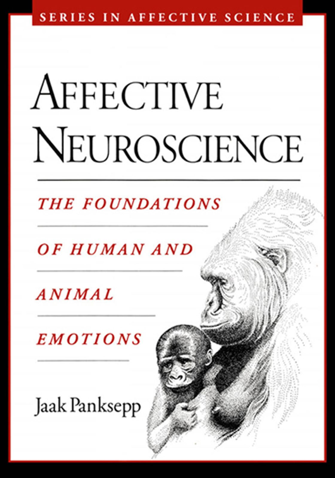 Affective Neuroscience : The Foundations of Human and Animal Emotions By: Jaak Panksepp