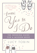 From Yes To I Do: The Wedding Guide: