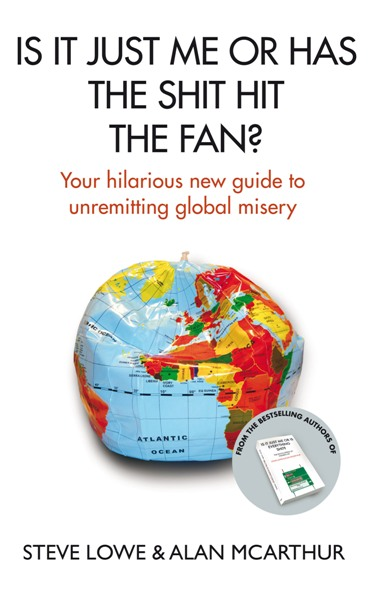 Is It Just Me or Has the Shit Hit the Fan? Your Hilarious New Guide to Unremitting Global Misery