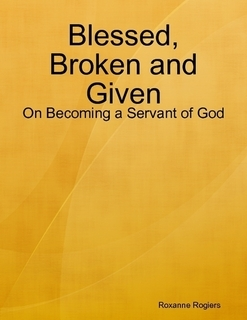 Blessed, Broken and Given: On Becoming a Servant of God