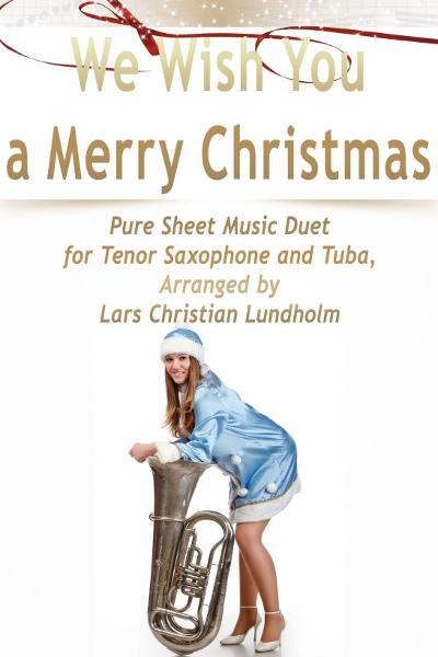 We Wish You a Merry Christmas Pure Sheet Music Duet for Tenor Saxophone and Tuba, Arranged by Lars C
