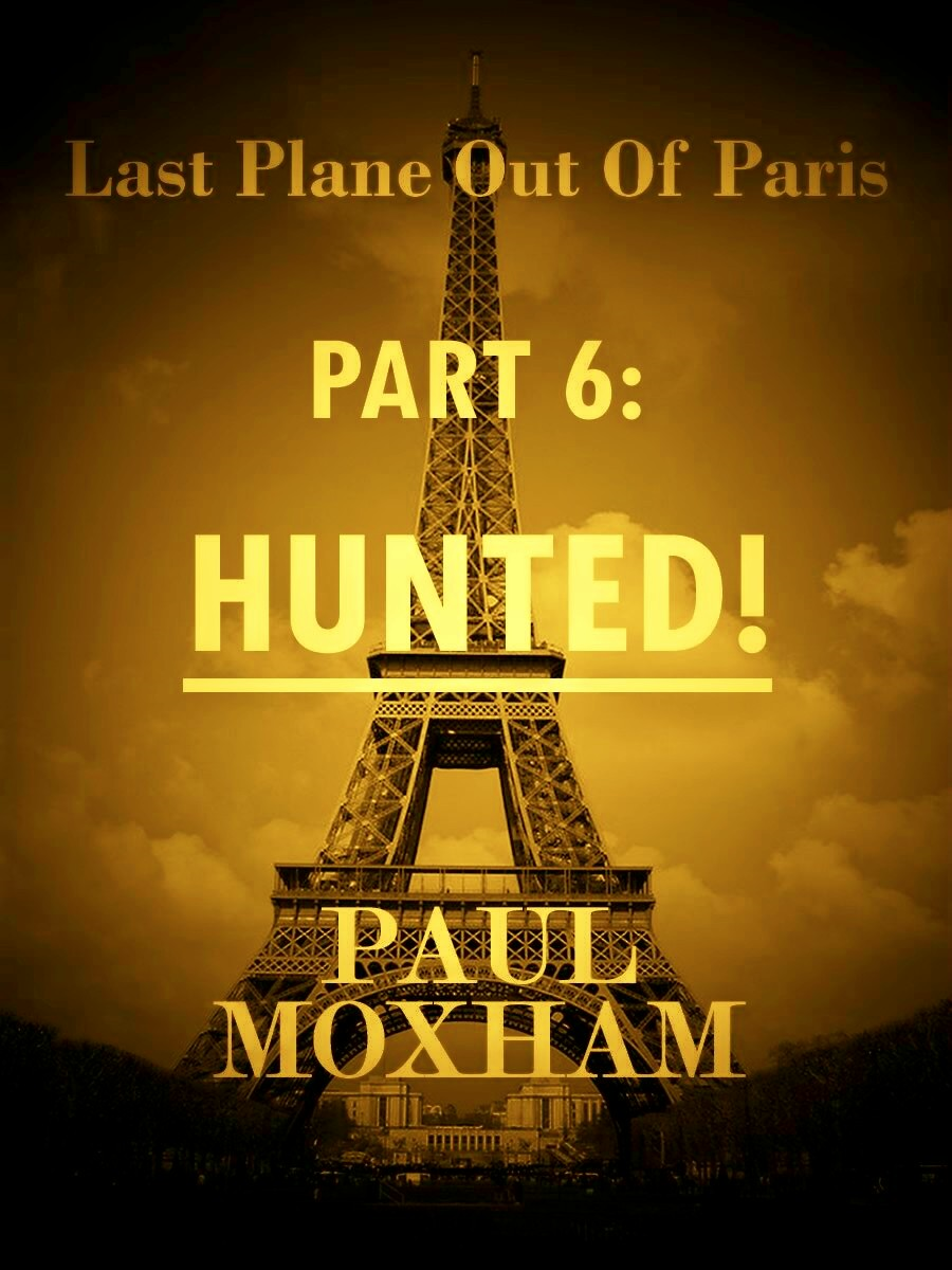 Hunted! (Last Plane out of Paris, Part Six) By: Paul Moxham