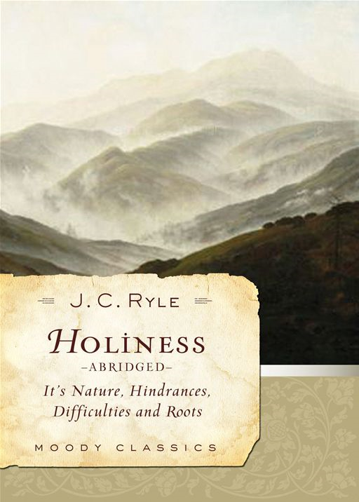 Holiness (Abridged) By: J. C. Ryle