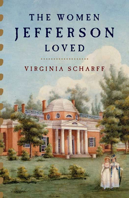 The Women Jefferson Loved By: Virginia Scharff