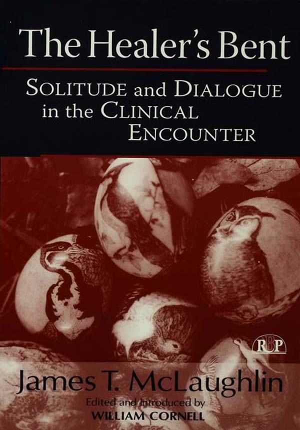 The Healer's Bent Solitude and Dialogue in the Clinical Encounter