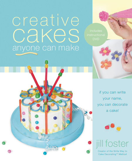 Creative Cakes Anyone Can Make By: Jill Foster