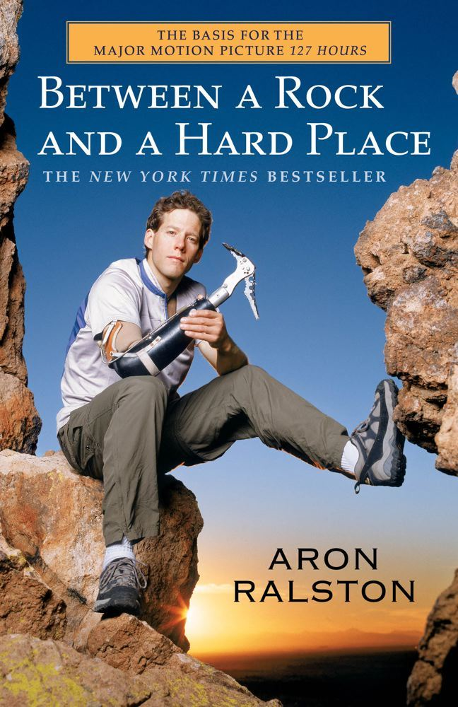 Between a Rock and a Hard Place By: Aron Ralston